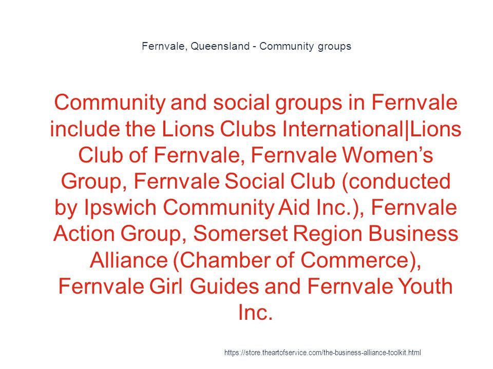 Fernvale, Queensland - Community groups 1 Community and social groups in Fernvale include the Lions Clubs International|Lions Club of Fernvale, Fernvale Women's Group, Fernvale Social Club (conducted by Ipswich Community Aid Inc.), Fernvale Action Group, Somerset Region Business Alliance (Chamber of Commerce), Fernvale Girl Guides and Fernvale Youth Inc.