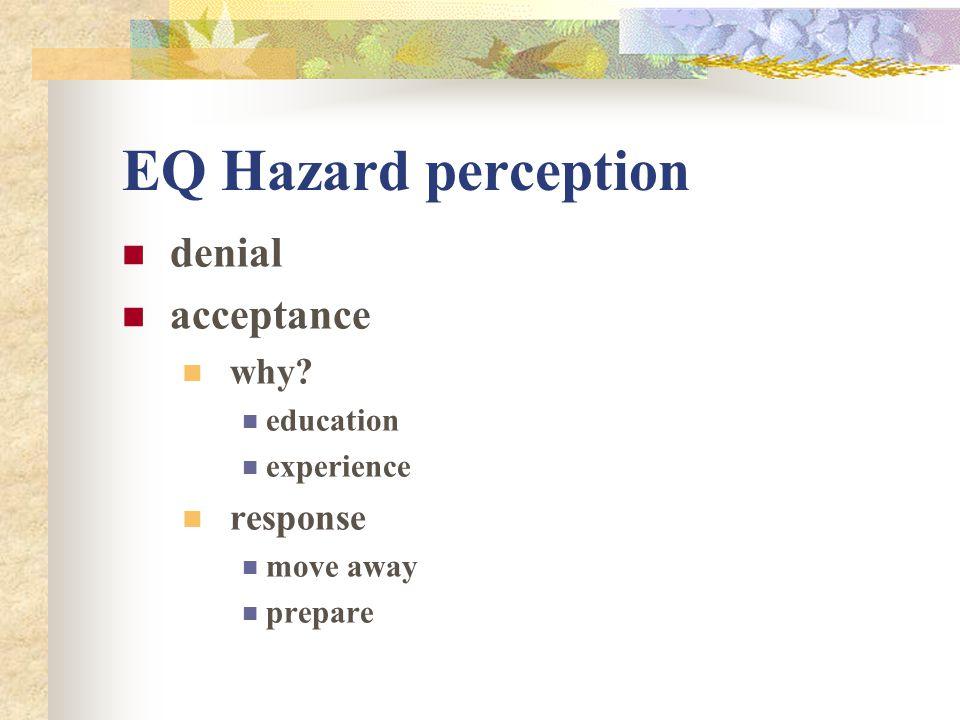 EQ Hazard perception denial acceptance why? education experience response move away prepare
