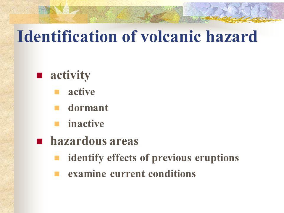 Identification of volcanic hazard activity active dormant inactive hazardous areas identify effects of previous eruptions examine current conditions