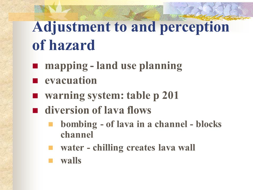 Adjustment to and perception of hazard mapping - land use planning evacuation warning system: table p 201 diversion of lava flows bombing - of lava in