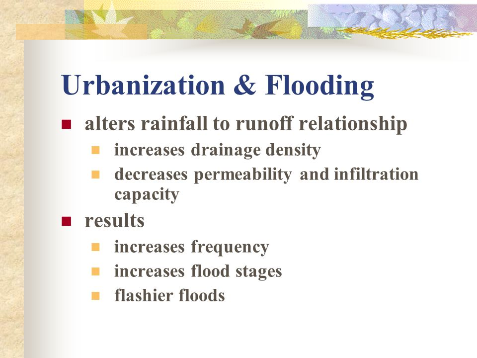 Urbanization & Flooding alters rainfall to runoff relationship increases drainage density decreases permeability and infiltration capacity results inc