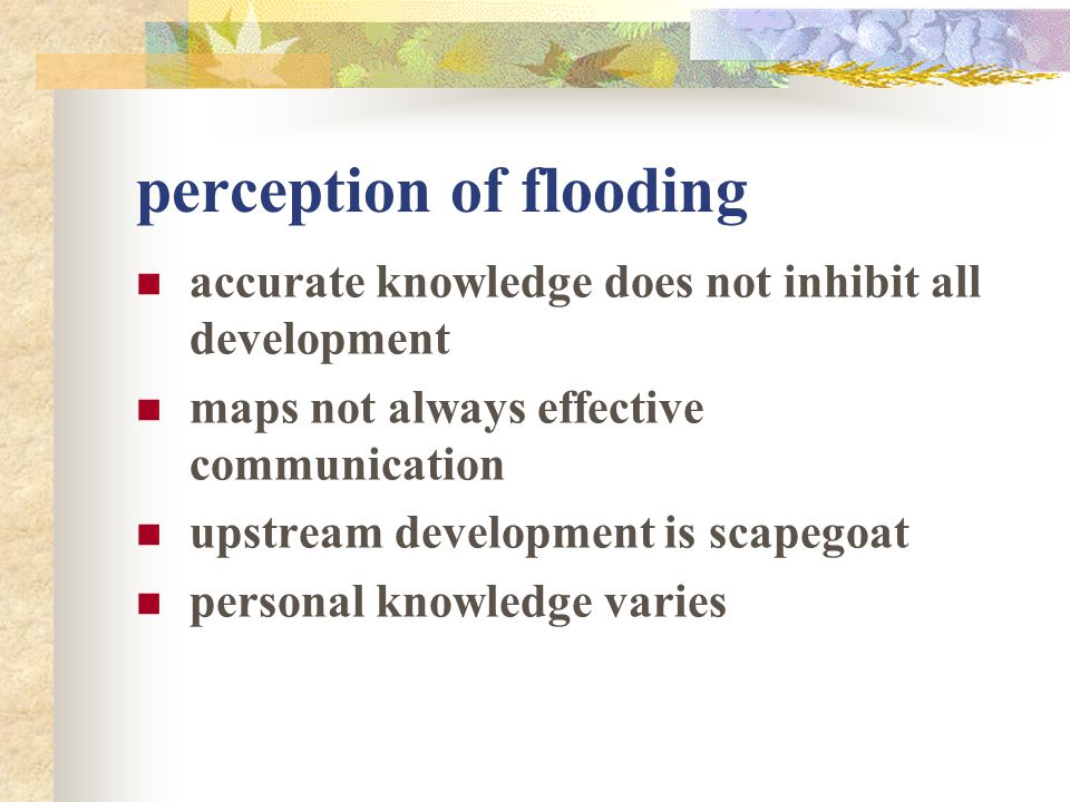 perception of flooding accurate knowledge does not inhibit all development maps not always effective communication upstream development is scapegoat p