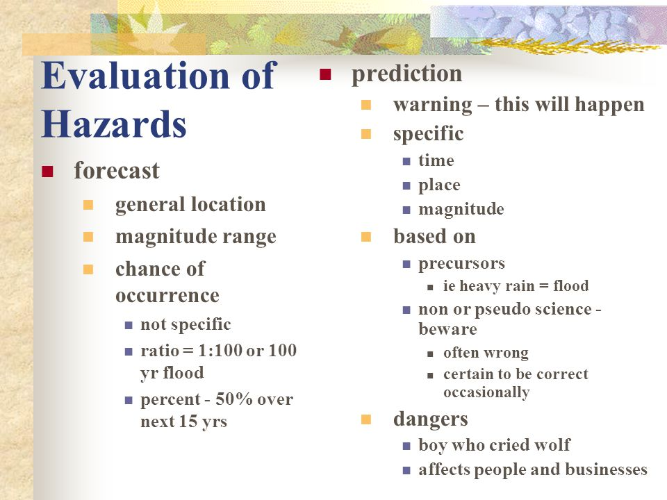 Evaluation of Hazards forecast general location magnitude range chance of occurrence not specific ratio = 1:100 or 100 yr flood percent - 50% over nex