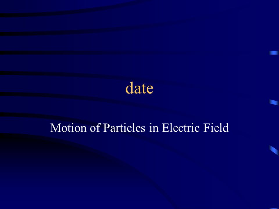 date Motion of Particles in Electric Field