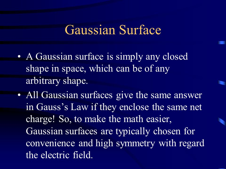Gaussian Surface A Gaussian surface is simply any closed shape in space, which can be of any arbitrary shape.