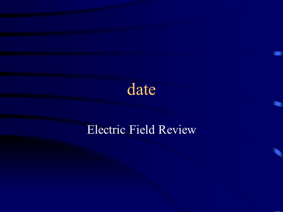 date Electric Field Review