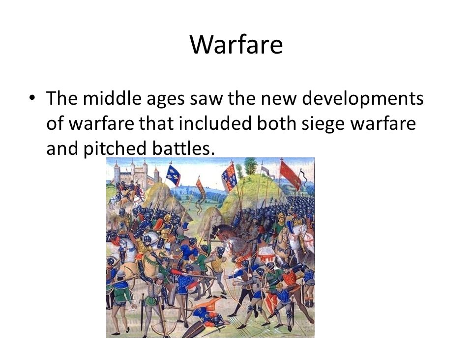 Warfare The middle ages saw the new developments of warfare that included both siege warfare and pitched battles.