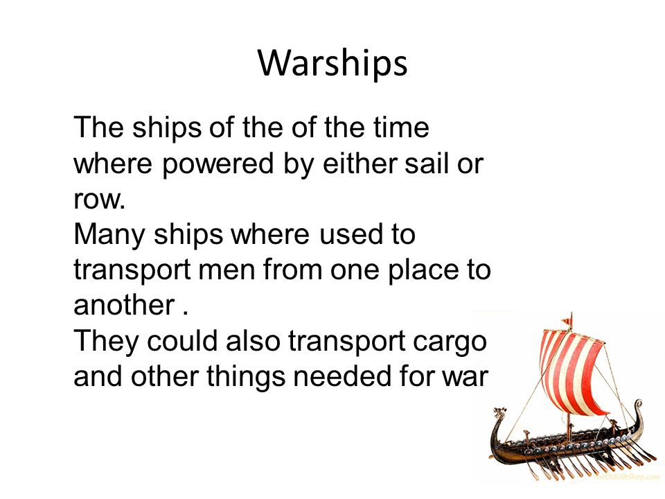 Warships The ships of the of the time where powered by either sail or row.