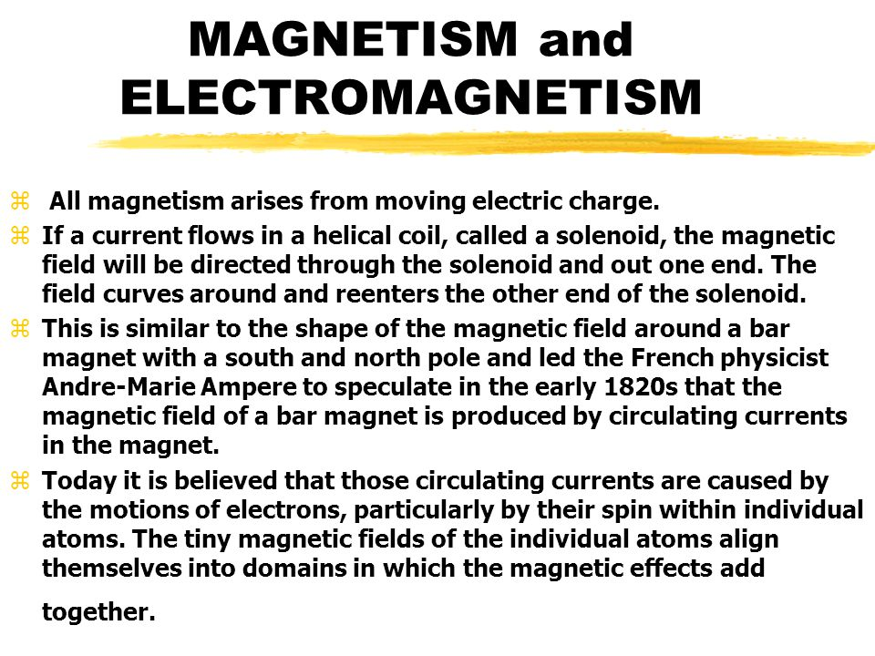MAGNETISM and ELECTROMAGNETISM z All magnetism arises from moving electric charge.