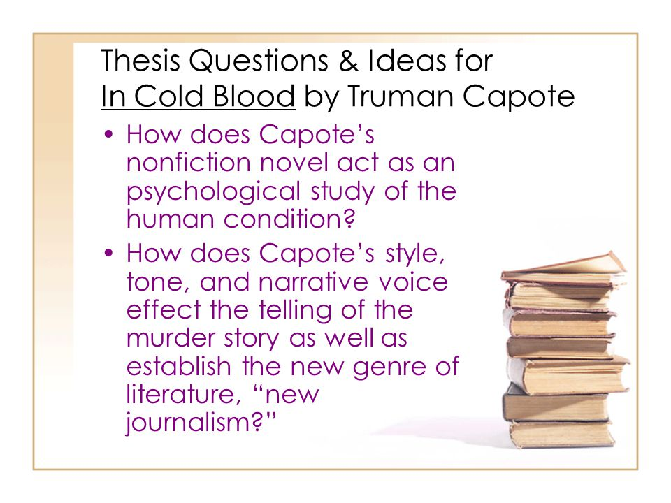 Thesis Questions & Ideas for In Cold Blood by Truman Capote How does Capote's nonfiction novel act as an psychological study of the human condition.