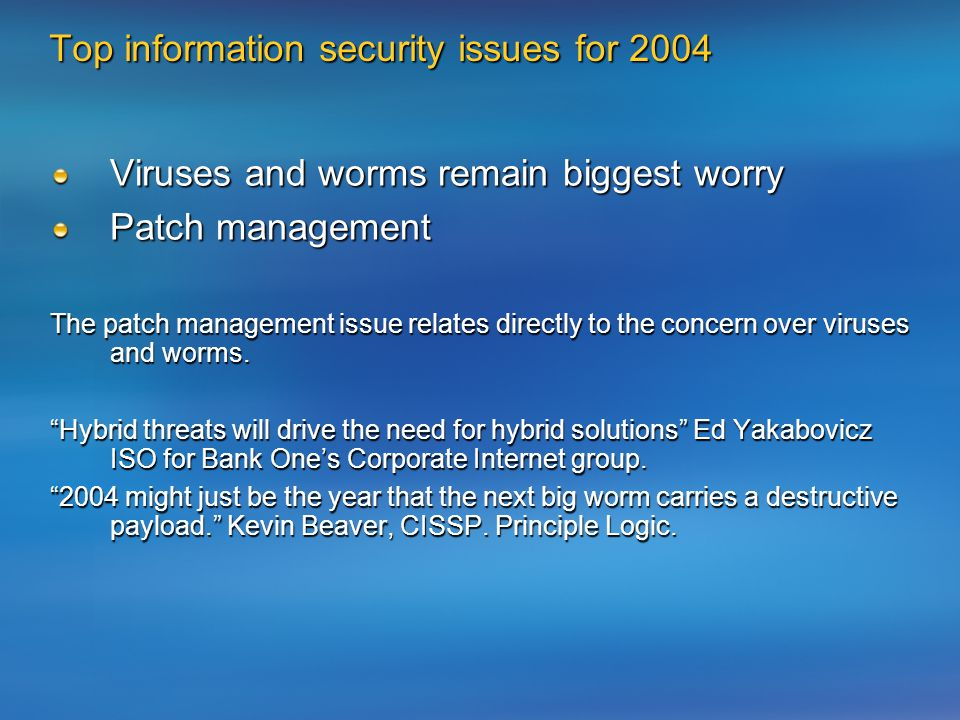 Top information security issues for 2004 Viruses and worms remain biggest worry Patch management The patch management issue relates directly to the concern over viruses and worms.