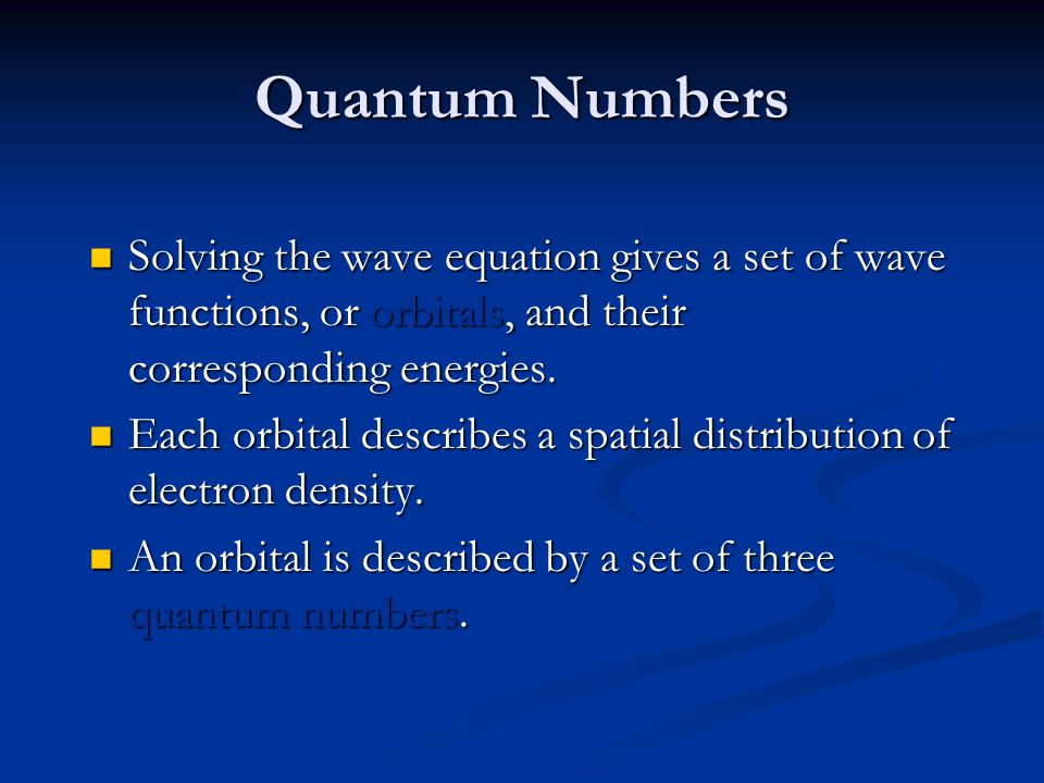Quantum Numbers Solving the wave equation gives a set of wave functions, or orbitals, and their corresponding energies. Solving the wave equation give