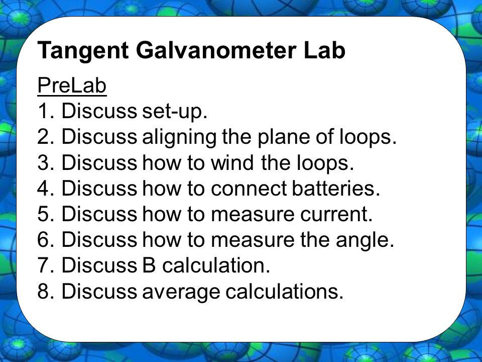Tangent Galvanometer Lab PreLab 1.Discuss set-up.2.Discuss aligning the plane of loops.