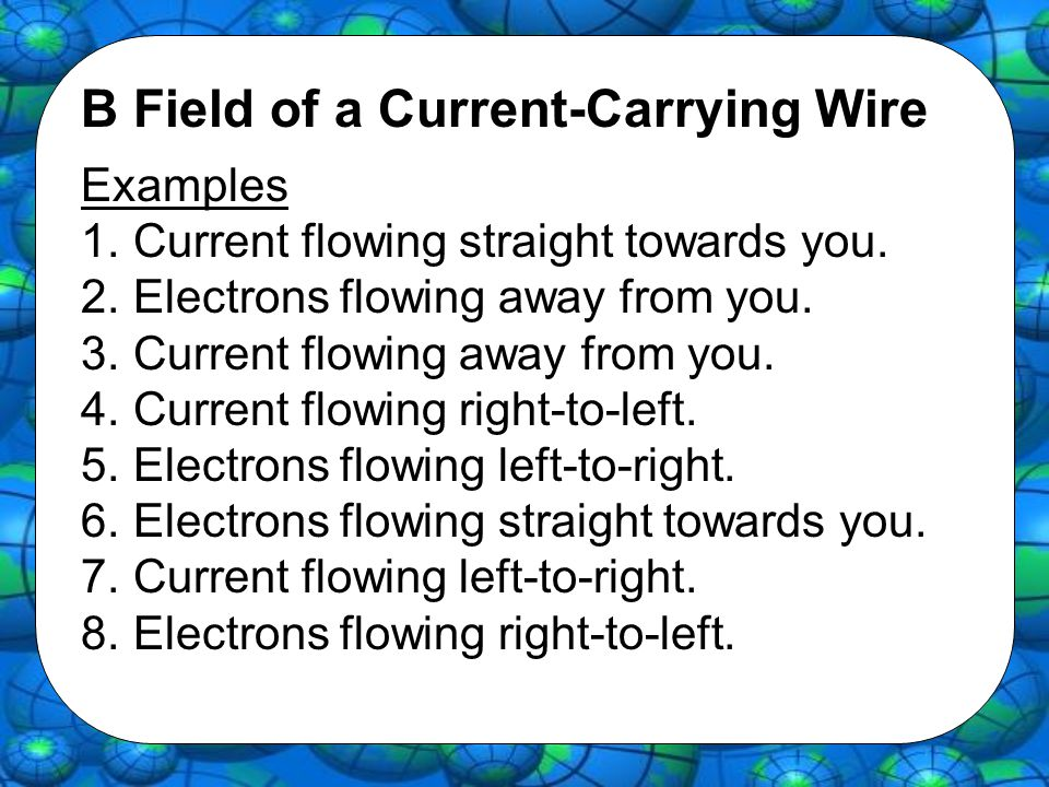 B Field of a Current-Carrying Wire Examples 1.Current flowing straight towards you.