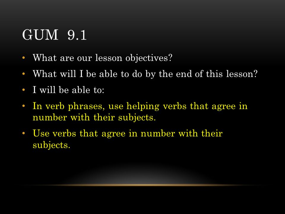 GUM 9.1 What are our lesson objectives. What will I be able to do by the end of this lesson.
