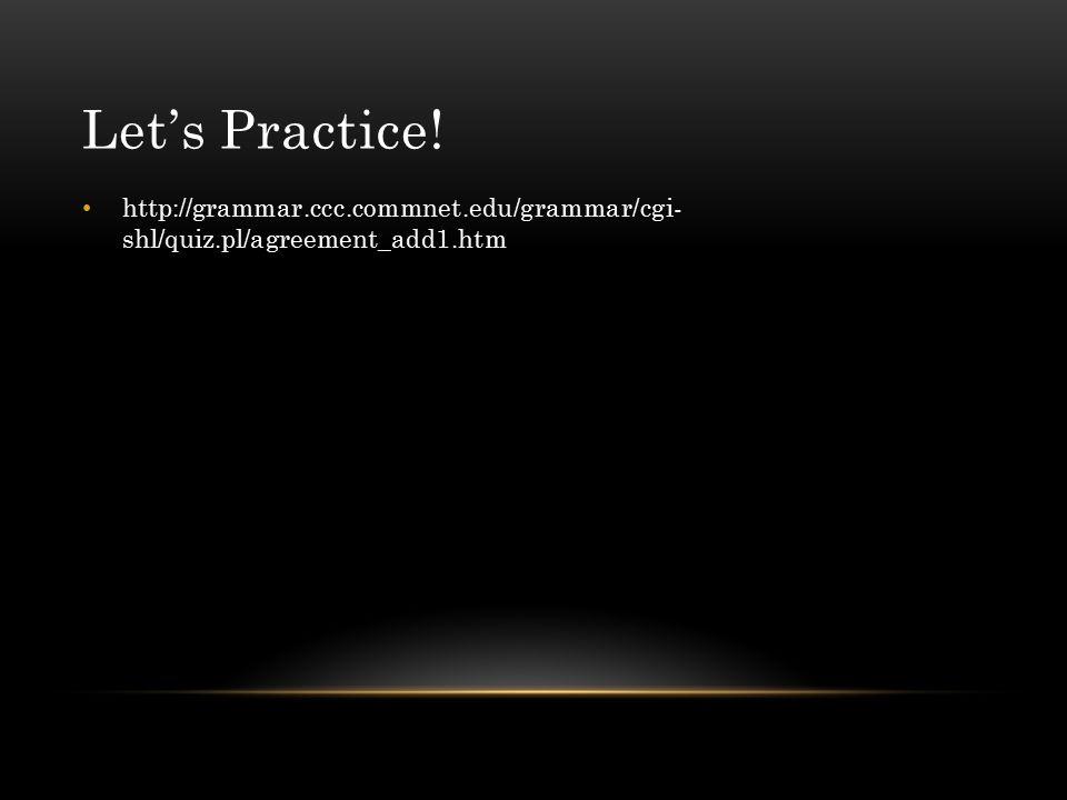 Let's Practice! http://grammar.ccc.commnet.edu/grammar/cgi- shl/quiz.pl/agreement_add1.htm