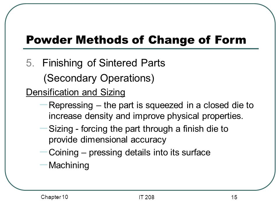 Chapter 10 IT 208 15 Powder Methods of Change of Form 5.