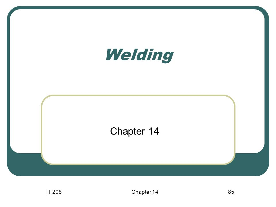 IT 208Chapter 1485 Welding Chapter 14