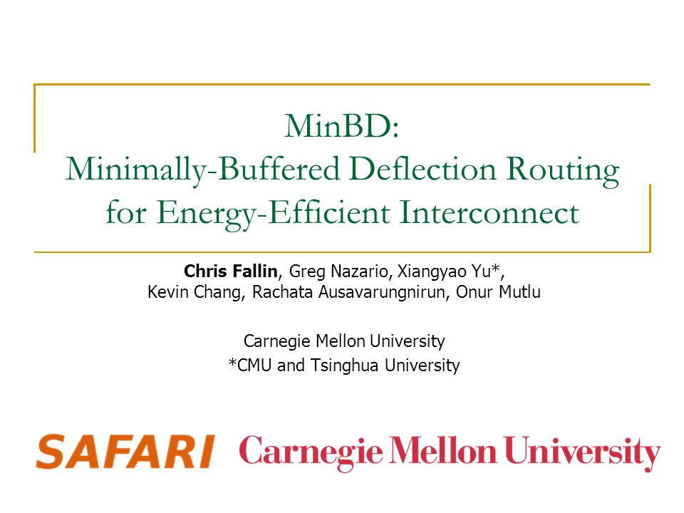 MinBD: Minimally-Buffered Deflection Routing for Energy-Efficient Interconnect Chris Fallin, Greg Nazario, Xiangyao Yu*, Kevin Chang, Rachata Ausavaru