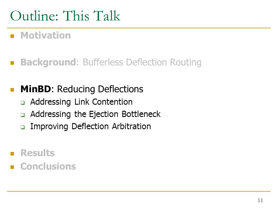 Outline: This Talk Motivation Background: Bufferless Deflection Routing MinBD: Reducing Deflections  Addressing Link Contention  Addressing the Ejection Bottleneck  Improving Deflection Arbitration Results Conclusions 11