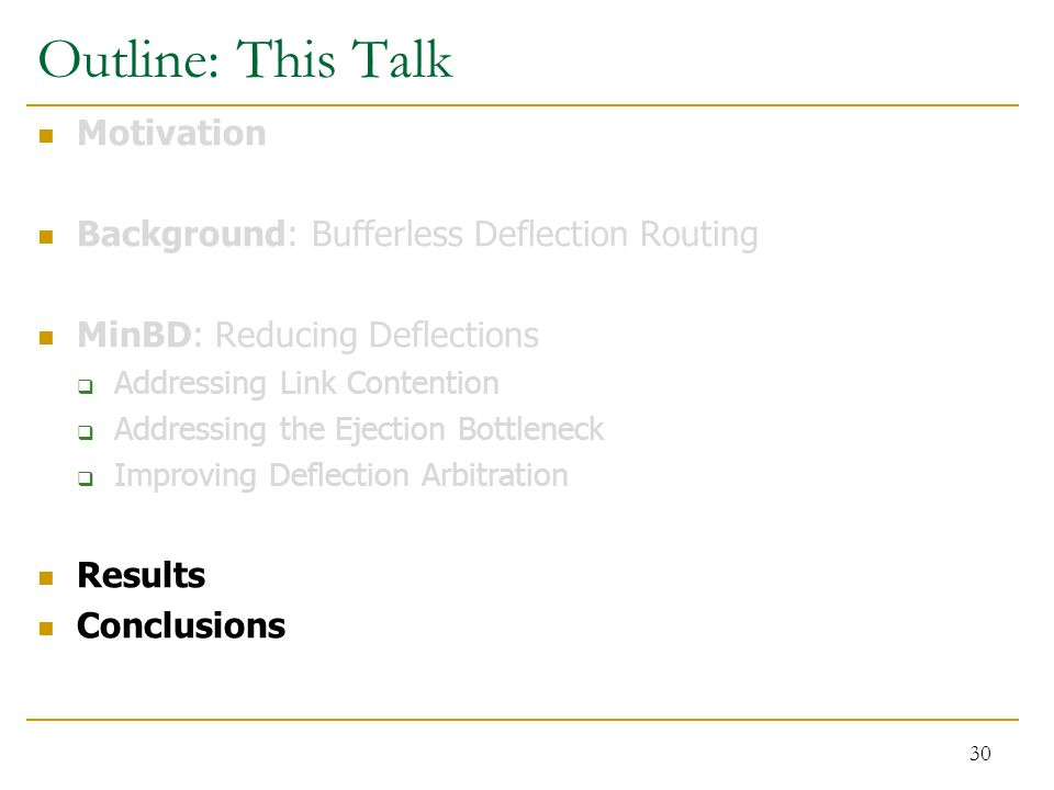Outline: This Talk Motivation Background: Bufferless Deflection Routing MinBD: Reducing Deflections  Addressing Link Contention  Addressing the Ejec