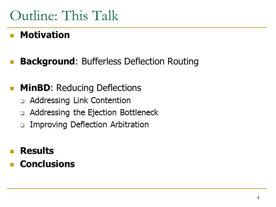 Outline: This Talk Motivation Background: Bufferless Deflection Routing MinBD: Reducing Deflections  Addressing Link Contention  Addressing the Ejection Bottleneck  Improving Deflection Arbitration Results Conclusions 4