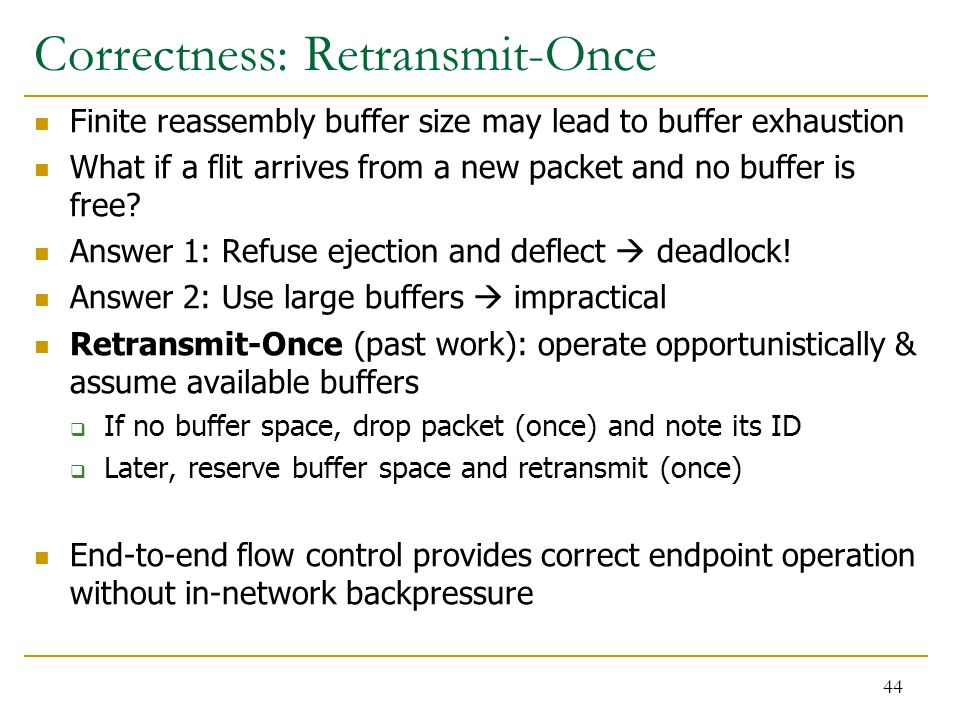 Correctness: Retransmit-Once Finite reassembly buffer size may lead to buffer exhaustion What if a flit arrives from a new packet and no buffer is free.