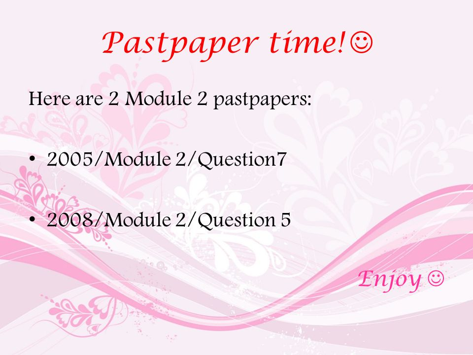 Pastpaper time! Here are 2 Module 2 pastpapers: 2005/Module 2/Question7 2008/Module 2/Question 5 Enjoy