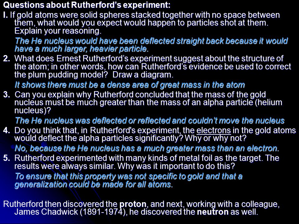Questions about Rutherford's experiment: I. If gold atoms were solid spheres stacked together with no space between them, what would you expect would