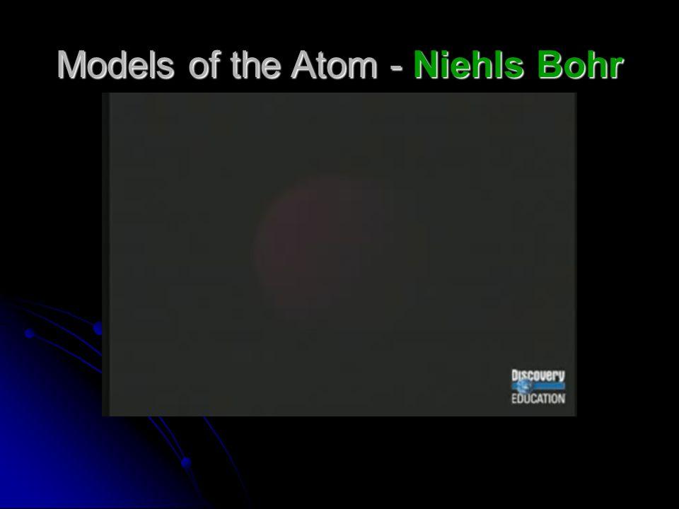 Models of the Atom - Niehls Bohr