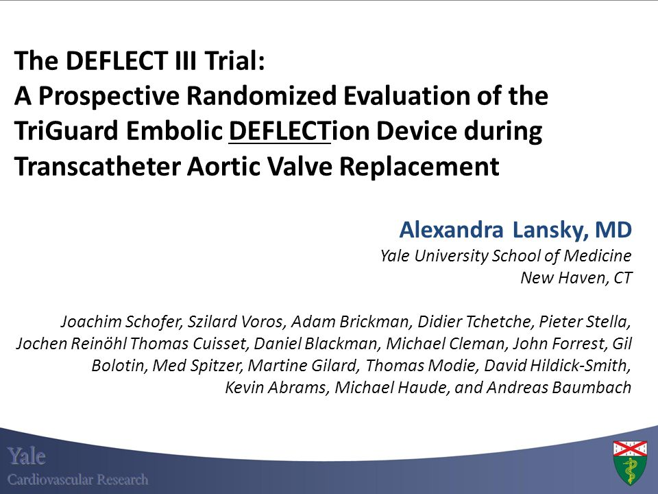 The DEFLECT III Trial: A Prospective Randomized Evaluation of the TriGuard Embolic DEFLECTion Device during Transcatheter Aortic Valve Replacement Ale