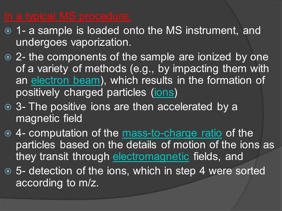 In a typical MS procedure:  1- a sample is loaded onto the MS instrument, and undergoes vaporization.