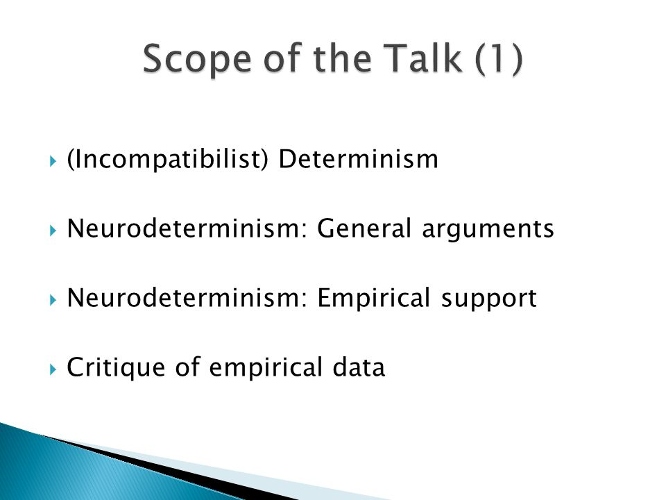  (Incompatibilist) Determinism  Neurodeterminism: General arguments  Neurodeterminism: Empirical support  Critique of empirical data