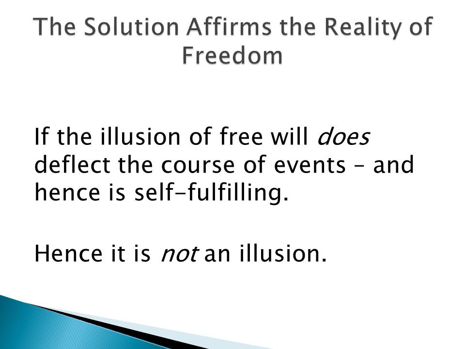 If the illusion of free will does deflect the course of events – and hence is self-fulfilling.
