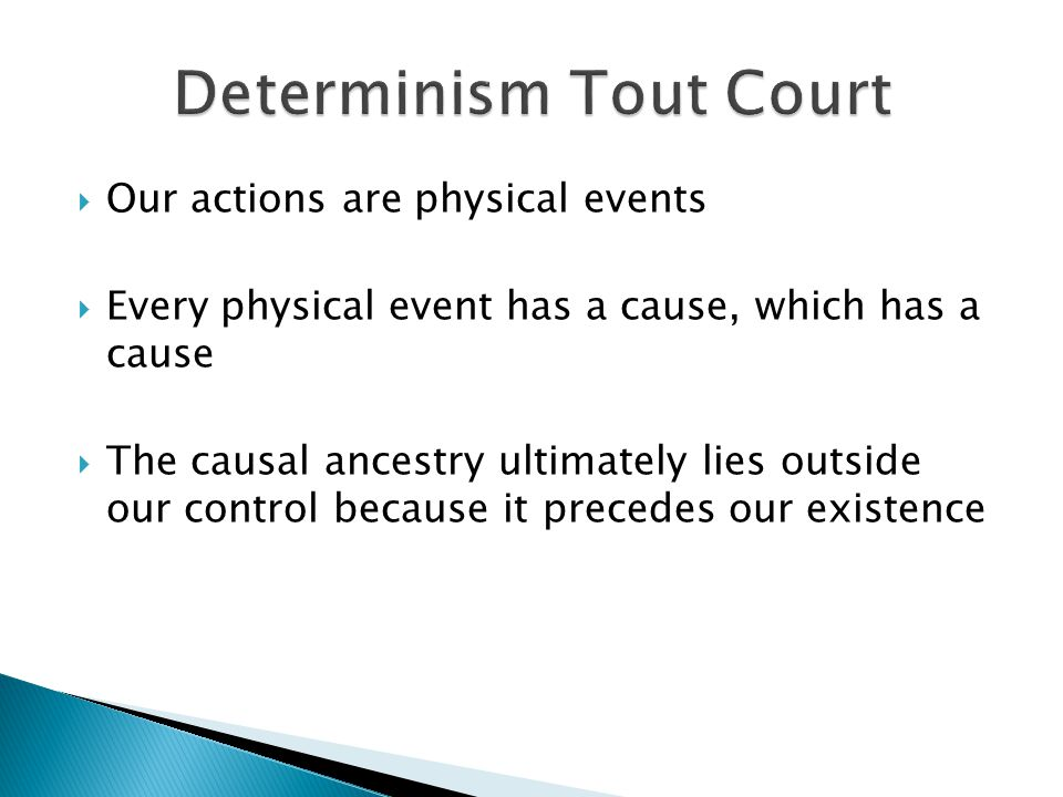  Physical events are determined by the laws of (physical) nature which are by definition unbreakable  We cannot deflect the course of events  What we think we have done (caused) was going to happen anyway