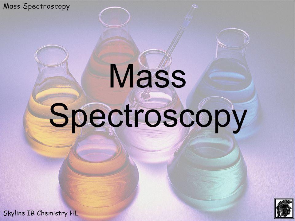 Mass Spectroscopy Skyline IB Chemistry HL Mass Spectroscopy