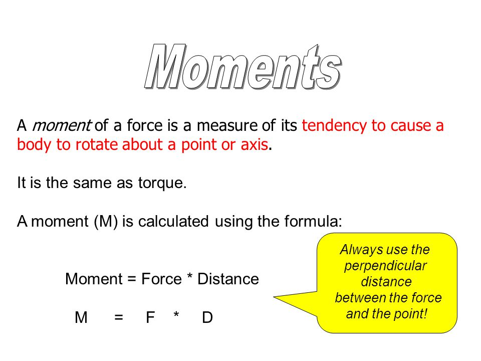 A moment of a force is a measure of its tendency to cause a body to rotate about a point or axis.