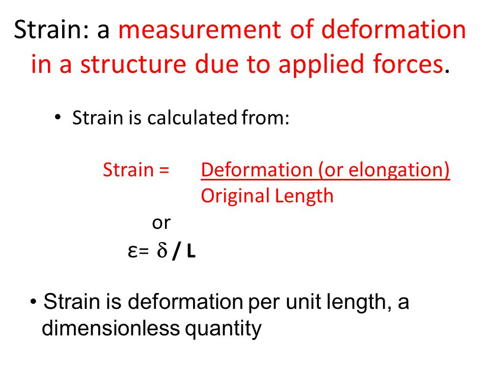 Strain: a measurement of deformation in a structure due to applied forces.