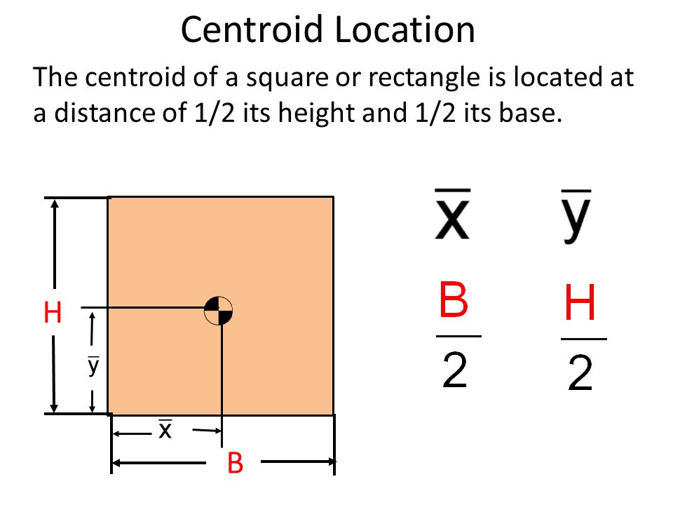 H B Centroid Location The centroid of a triangle is located at a distance of 1/3 its height and 1/3 its base.