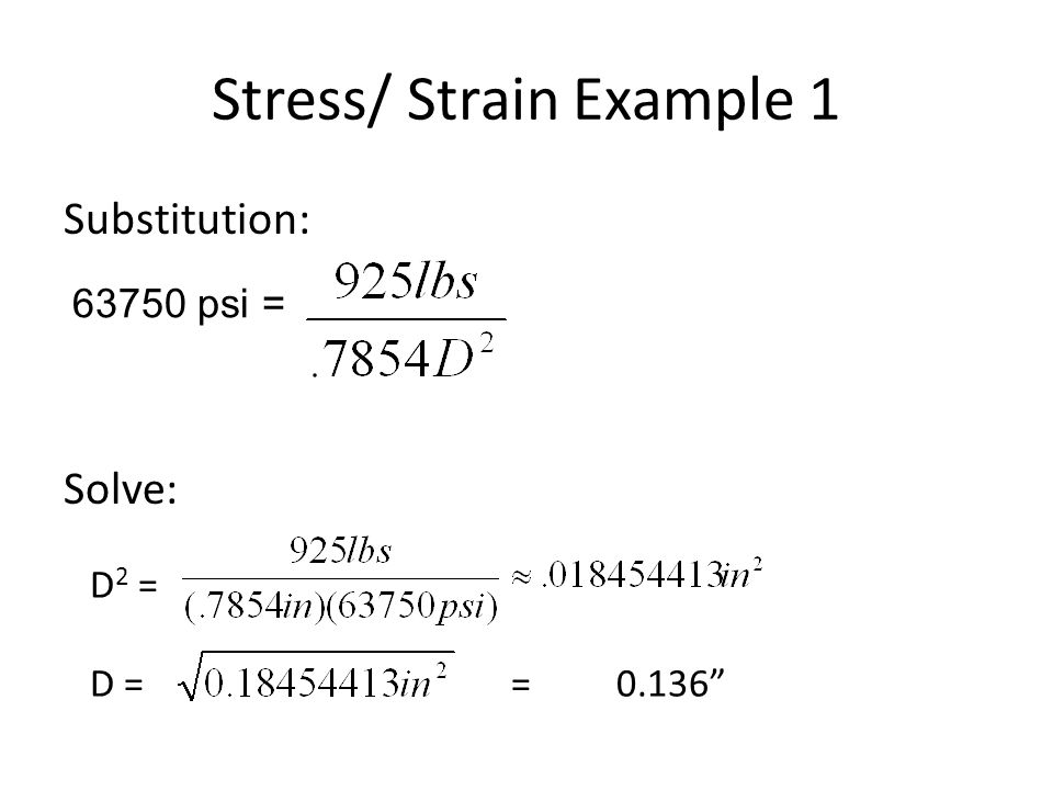 Stress/ Strain Example 1 Substitution: Solve: 63750 psi = D 2 = D ==0.136