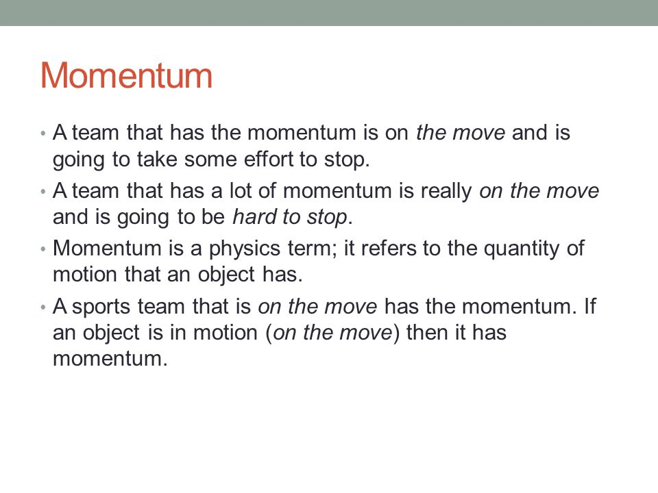 What is momentum.Momentum is a property of moving matter.