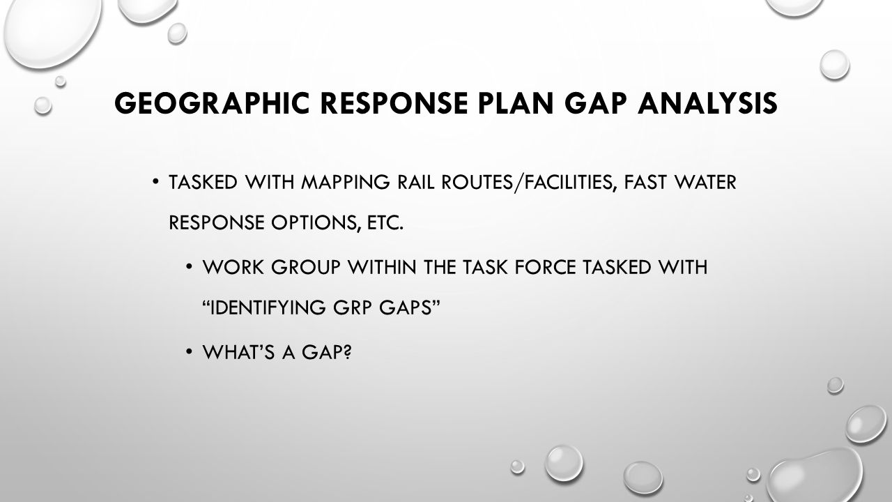 GEOGRAPHIC RESPONSE PLAN GAP ANALYSIS TASKED WITH MAPPING RAIL ROUTES/FACILITIES, FAST WATER RESPONSE OPTIONS, ETC.