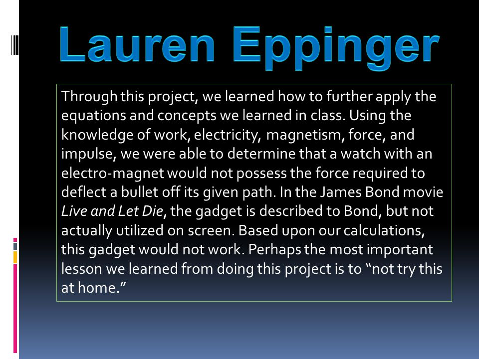Through this project, we learned how to further apply the equations and concepts we learned in class.