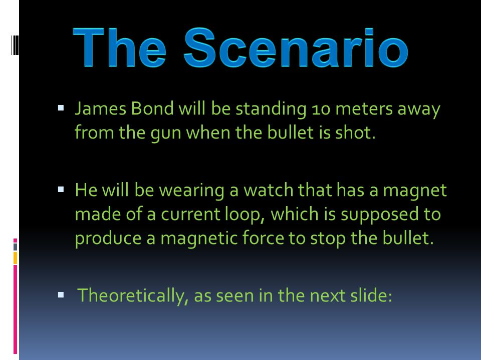  James Bond will be standing 10 meters away from the gun when the bullet is shot.