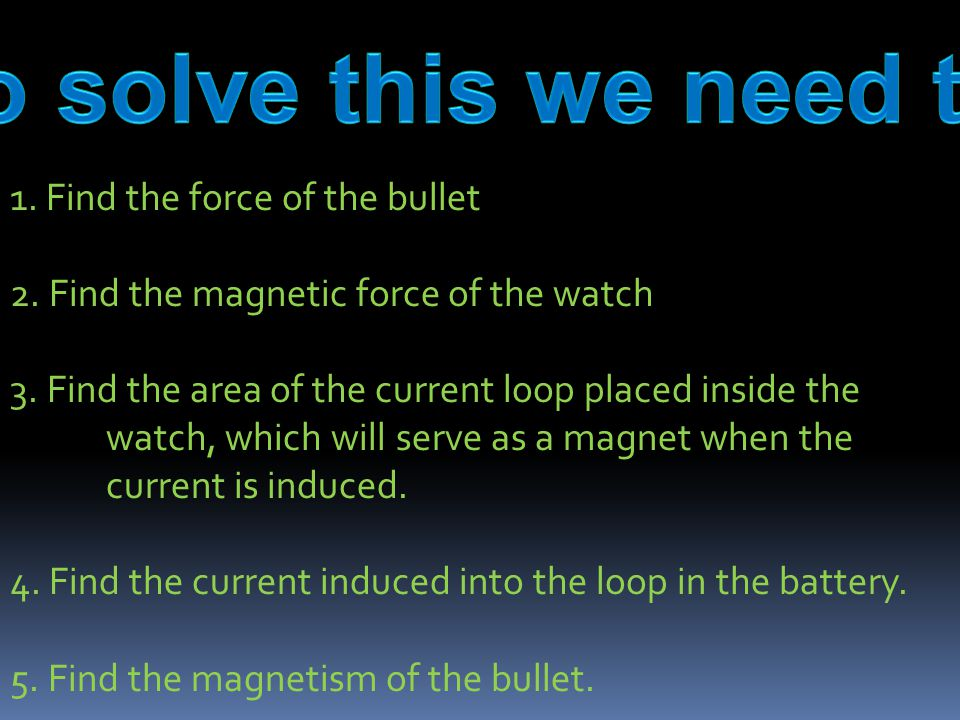 1.Find the force of the bullet 2. Find the magnetic force of the watch 3.