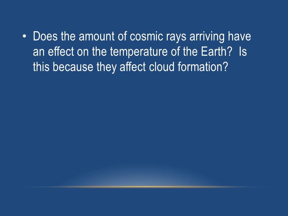 Does the amount of cosmic rays arriving have an effect on the temperature of the Earth.