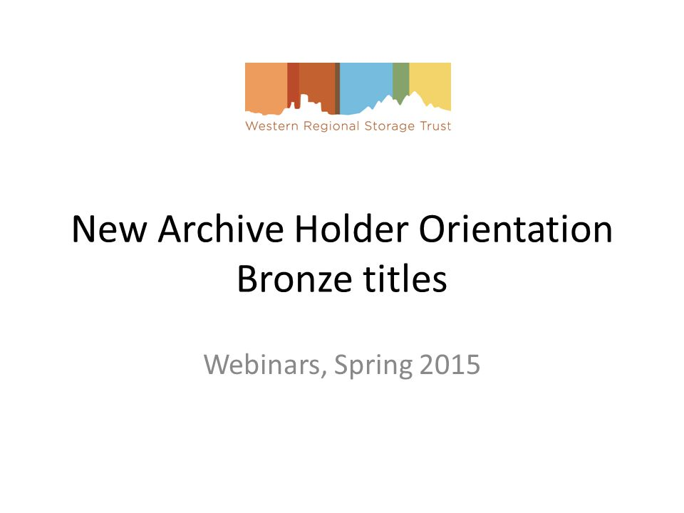 New Archive Holder Orientation Bronze titles Webinars, Spring 2015
