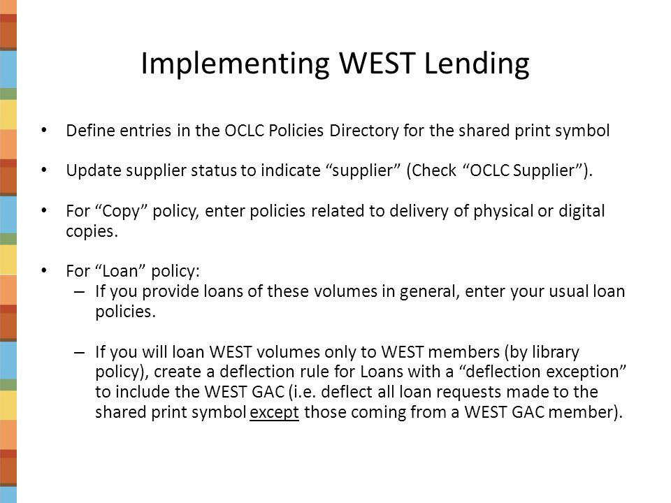 """Implementing WEST Lending Define entries in the OCLC Policies Directory for the shared print symbol Update supplier status to indicate """"supplier"""" (Che"""