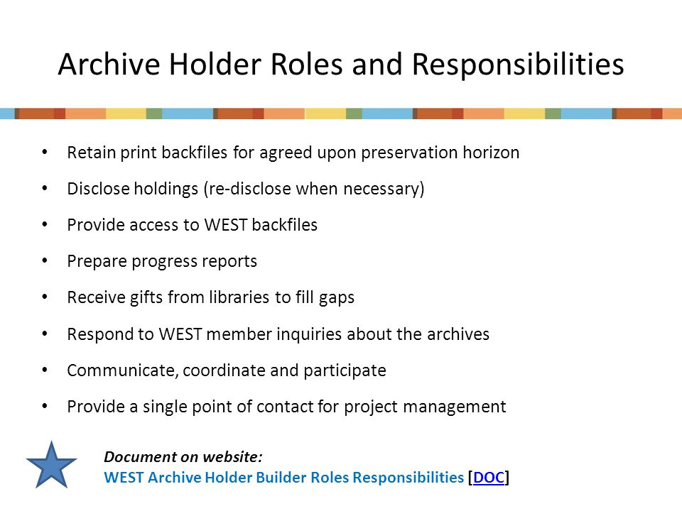 Archive Holder Roles and Responsibilities Retain print backfiles for agreed upon preservation horizon Disclose holdings (re-disclose when necessary) P