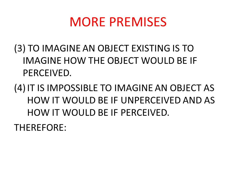 MORE PREMISES (3) TO IMAGINE AN OBJECT EXISTING IS TO IMAGINE HOW THE OBJECT WOULD BE IF PERCEIVED.
